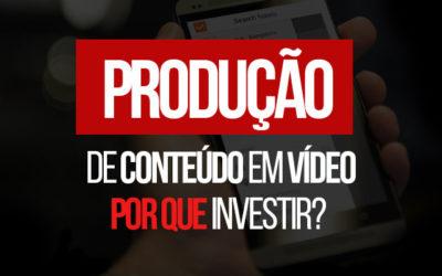 Produção de conteúdo em vídeo: por que investir?