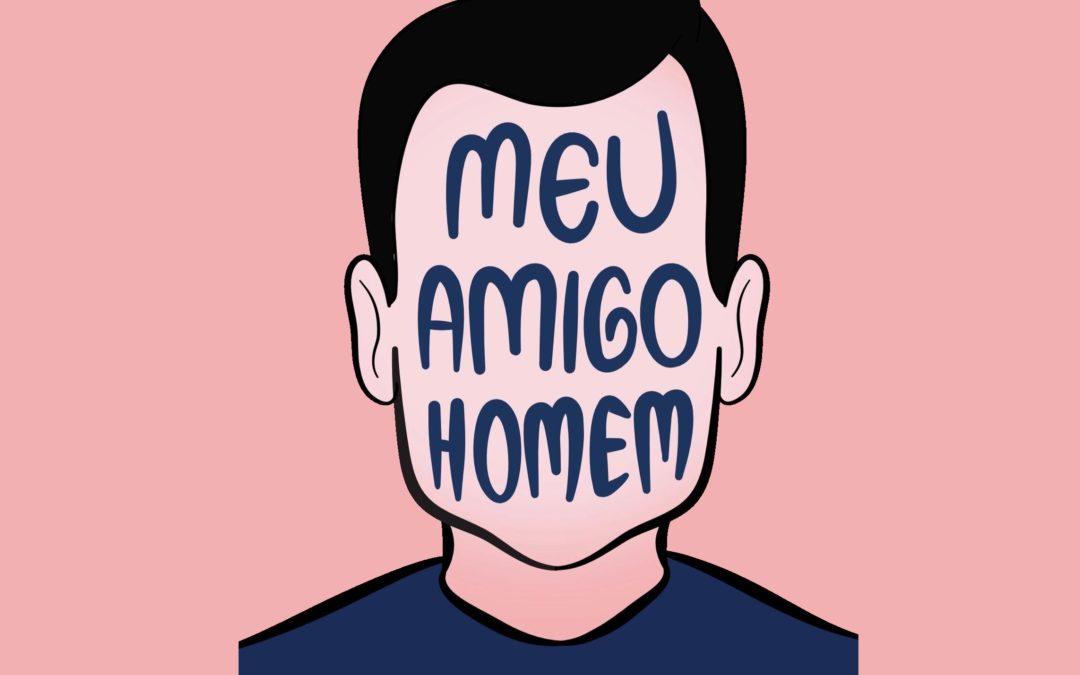 Sucesso nas redes sociais Meu Amigo Homem atrai mulheres do Brasil inteiro